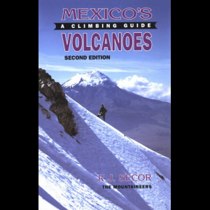 The Mountaineers Books Mexico's Volcanoes: A Climbing Guide