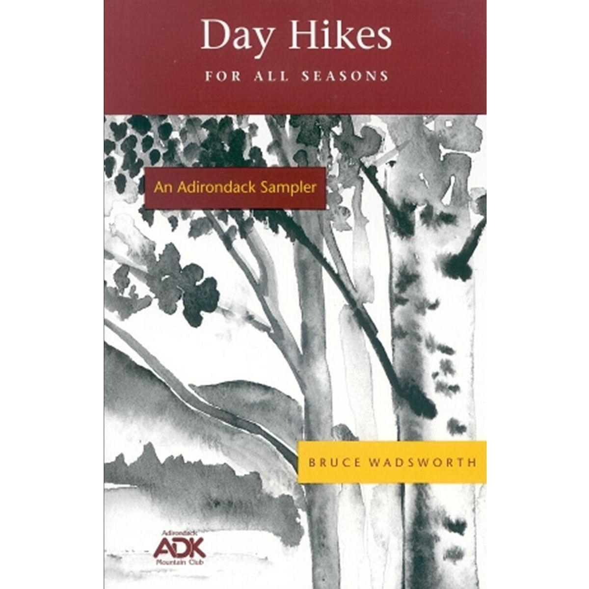 Adirondack Mountain Club Day Hikes for All Seasons - An Adirondack Sampler