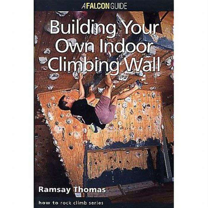 Falcon Guides Building Your Own Indoor Climbing Wall