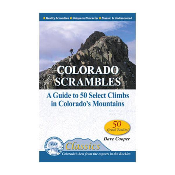 photo: Colorado Mountain Club Press Colorado Scrambles - A Guide to 50 Select Climbs in Colorado's Mountains us mountain states guidebook