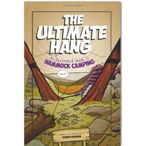 The Ultimate Hang An Illustrated Guide to Hammock Camping