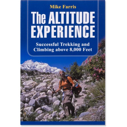 Falcon Guides The Altitude Experience: Successful Trekking and Climbing above 8,000 Feet