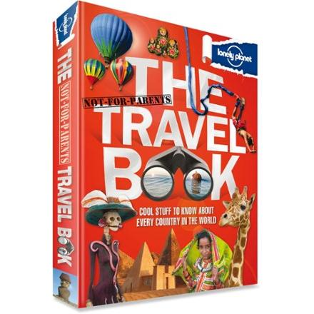 Lonely Planet The Not-For-Parents Travel Book