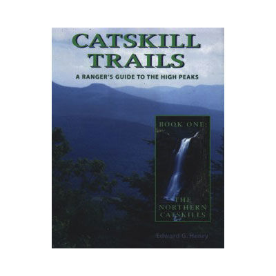 Black Dome Press Catskill Trails: A Ranger's Guide to the High Peaks
