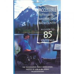 The Mountaineers Books Accessible Trails In Washington's Backcountry: A Guide To 85 Outings