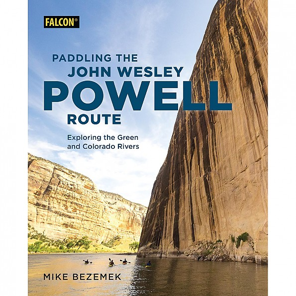 Falcon Guides Paddling the John Wesley Powell Route: Exploring the Green and Colorado Rivers