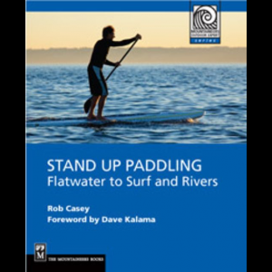 The Mountaineers Books Stand Up Paddling: Flatwater to Surf and Rivers