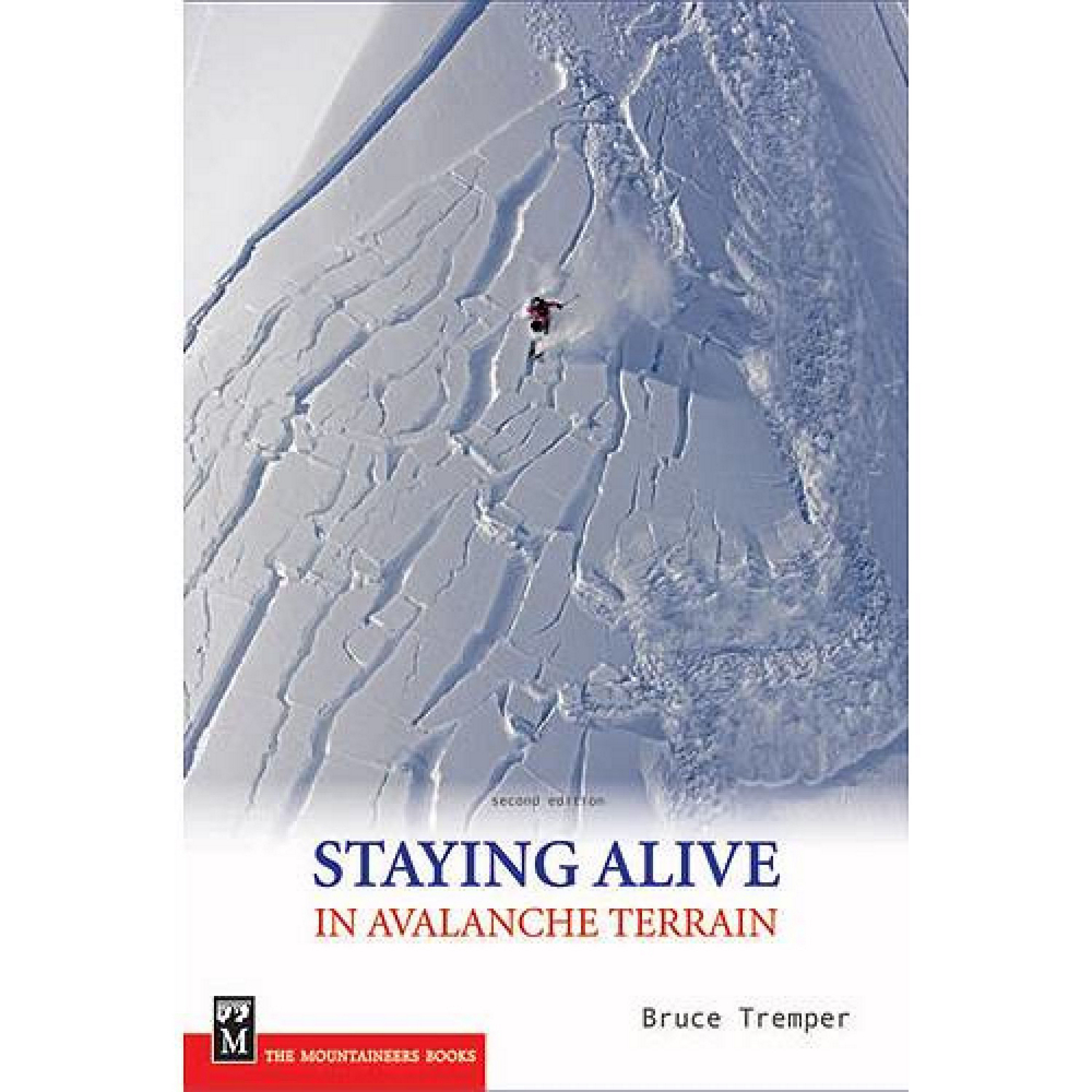The Mountaineers Books Staying Alive in Avalanche Terrain