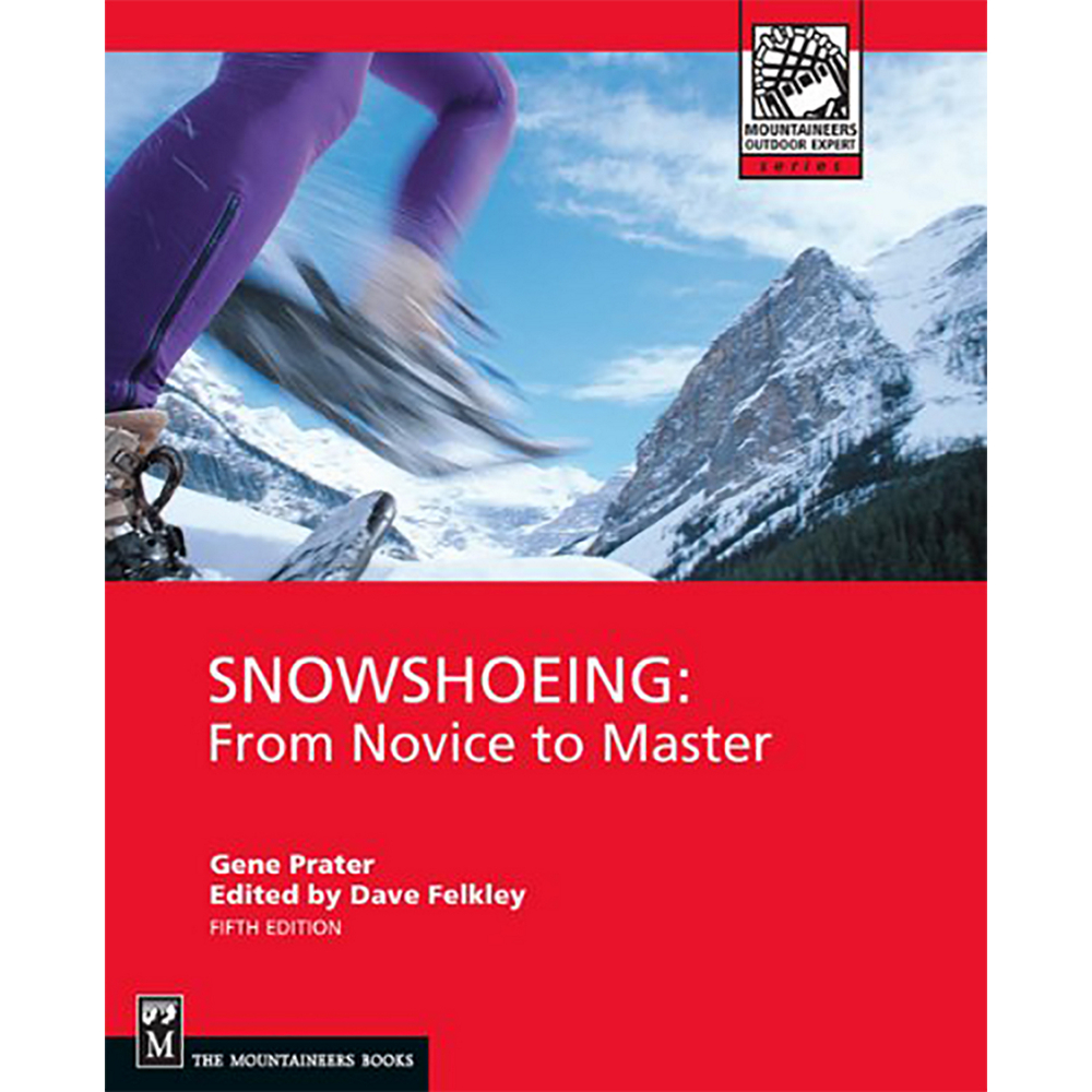 The Mountaineers Books Snowshoeing: From Novice to Master