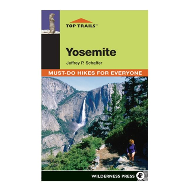 Wilderness Press Top Trails Yosemite: Must-Do Hikes for Everyone