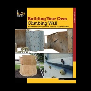 Falcon Guides Building Your Own Climbing Wall