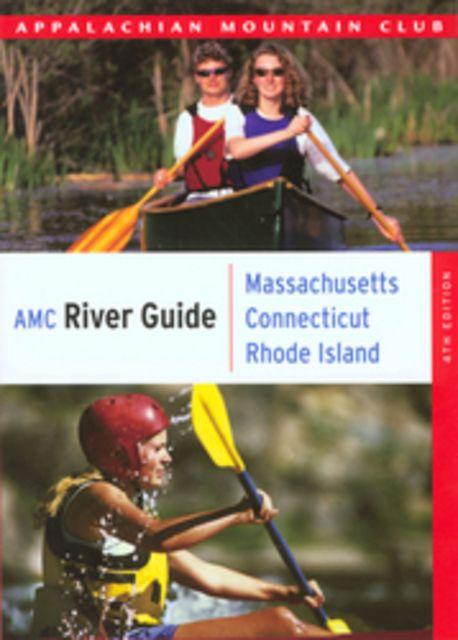 Appalachian Mountain Club AMC River Guide: Massachusetts, Connecticut, Rhode Island
