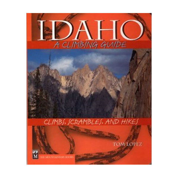 The Mountaineers Books Idaho - A Climbing Guide