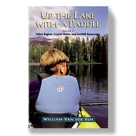 Fine Edge Up the Lake With a Paddle - Volume Two: Lake Tahoe and the Tahoe Sierra
