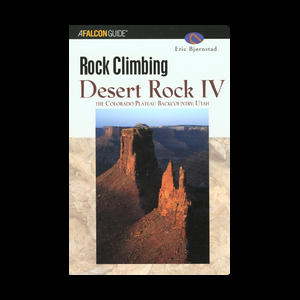 Falcon Guides Rock Climbing - Desert Rock IV - Colorado Plateau Backcountry Utah
