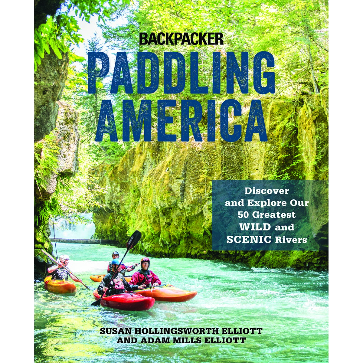 Falcon Guides Paddling America: Discover and Explore Our 50 Greatest Wild and Scenic Rivers