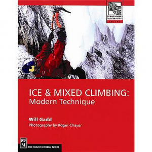 The Mountaineers Books Ice & Mixed Climbing: Modern Techniques