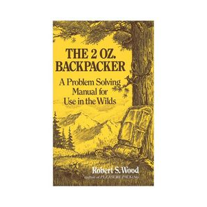 Random House The 2 Oz. Backpacker: A Problem Solving Manual for Use in the Wilds