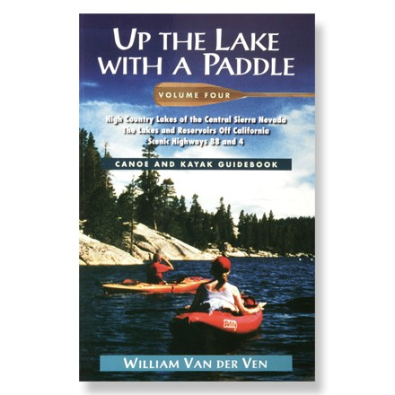 Fine Edge Up the Lake with a Paddle: Volume 4 - High Country Lakes of the Central Sierra Nevada