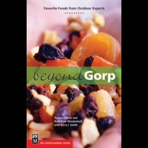 The Mountaineers Books Beyond Gorp: Favorite Foods from Outdoor Experts