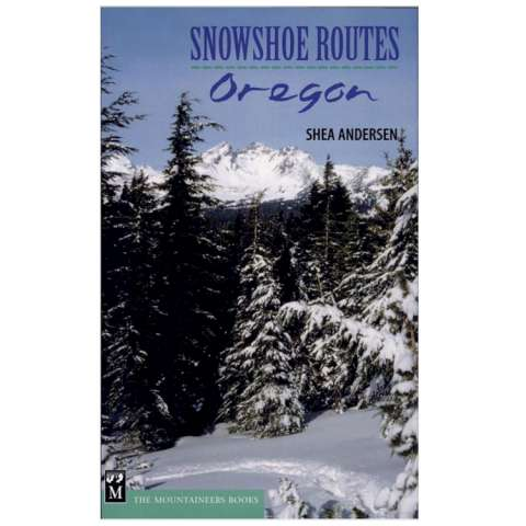 The Mountaineers Books Snowshoe Routes: Oregon