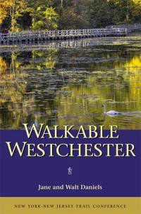 NY-NJ Trail Conference Walkable Westchester - A Walking Guide to Westchester County, NY