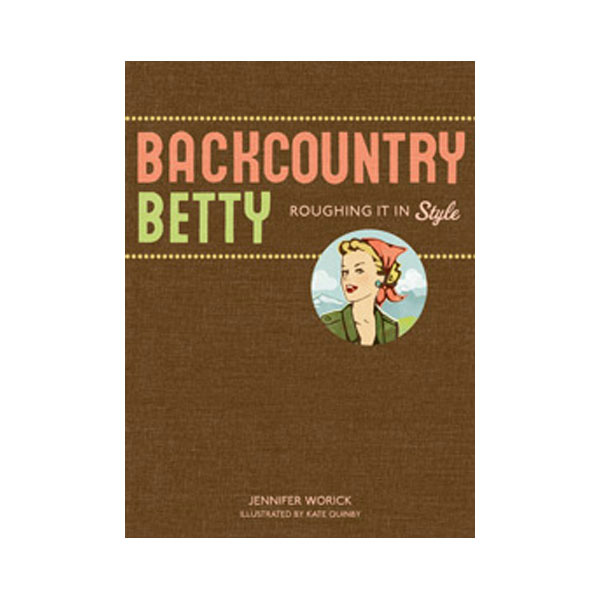 The Mountaineers Books Backcountry Betty - Roughing It in Style