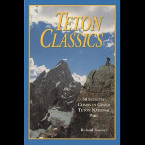 Falcon Guides Teton Classics: 50 Selected Climbs in Grand Teton National Park