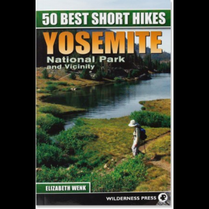 Wilderness Press 50 Best Short Hikes: Yosemite National Park and Vicinity