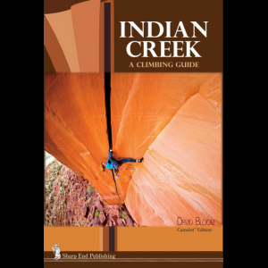 Sharp End Publishing Indian Creek: A Climbing Guide