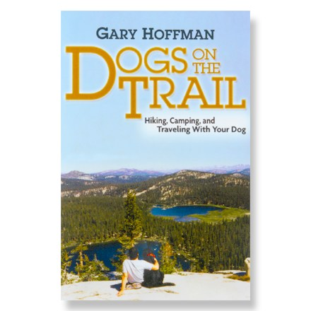 ICS Books Dogs on the Trails: Hiking, Camping and Traveling With Your Dog