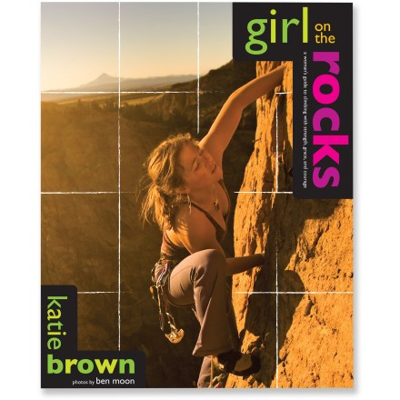 Falcon Guides Girl on the Rocks: A Woman's Guide to Climbing with Strength, Grace, and Courage