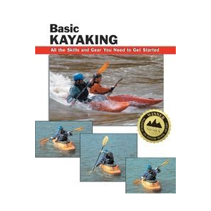 Stackpole Books Basic Kayaking: All the Skills and Gear You Need to Get Started