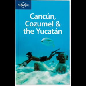 Lonely Planet Cancun, Cozumel and the Yucatan