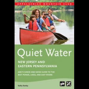 Appalachian Mountain Club Quiet Water: New Jersey and Eastern Pennsylvania