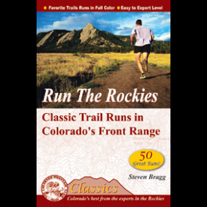 The Mountaineers Books Run the Rockies: Classic Trail Runs in Colorado's Front Range