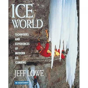 The Mountaineers Books Ice World: Techniques and Experiences of Modern Ice Climbing
