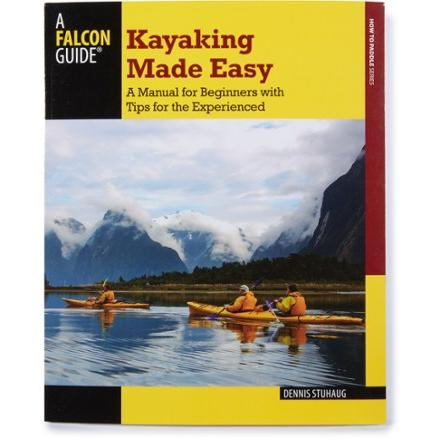 Falcon Guides Kayaking Made Easy: A Manual for Beginners with Tips for the Experienced