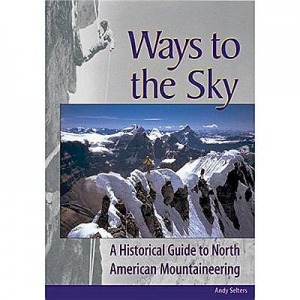 The Mountaineers Books Ways To The Sky - A Historical Guide to North American Mountaineering