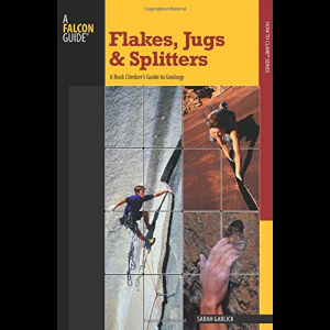 Falcon Guides Flakes, Jugs, and Splitters