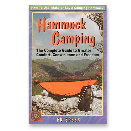 Speer Hammocks Hammock Camping - The Complete Guide to Greater Comfort, Convenience and Freedom