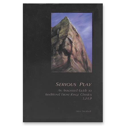 Sharp End Publishing Serious Play - An Annotated Guide to Traditional Front Range Classics 5.2 - 5.9