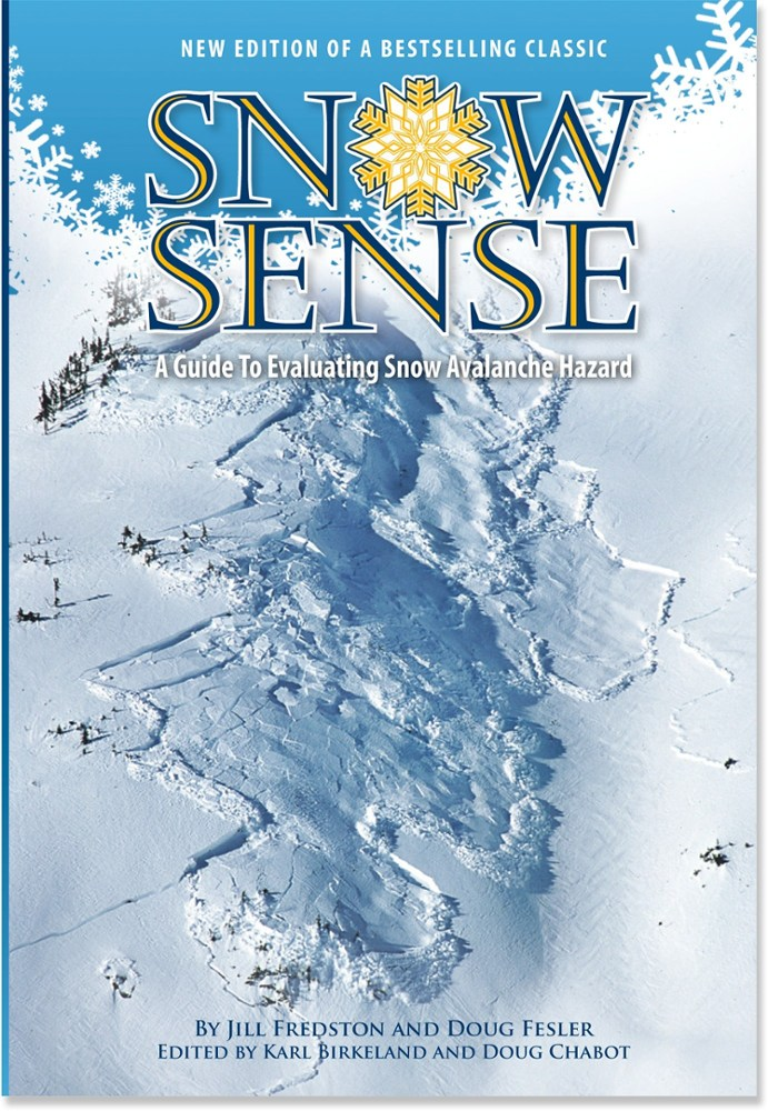 Alaska Mountain Safety Center Snow Sense: A Guide to Evaluating Snow Avalanche Hazard