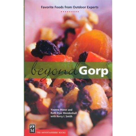 The Mountaineers Books Beyond Gorp - Favorite Foods from Outdoor Experts